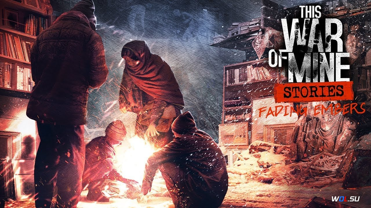 This War of Mine: Stories — Fading Embers