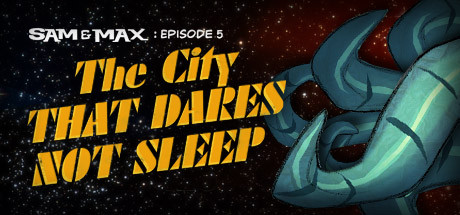 Sam & Max: The Devil's Playhouse — Episode 5: The City That Dares Not Sleep